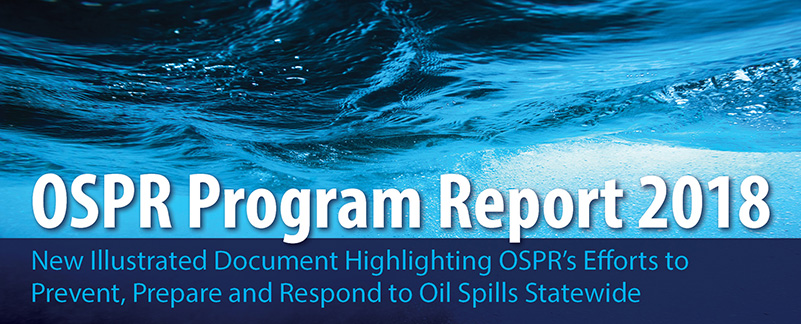 OSPR PROGRAM REPORT 2018– New illustrated document highlighting OSPR's efforts to prevent, prepare and respond to oil spills statewide - click to open in new window