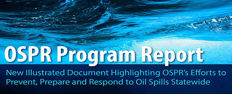 OSPR PROGRAM REPORT – New illustrated document highlighting OSPR's efforts to prevent, prepare and respond to oil spills statewide - click to open in new window